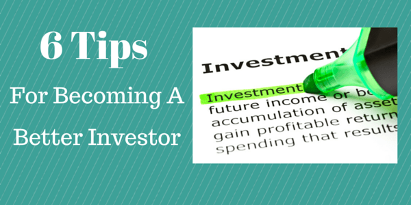 6 Tips For Becoming A Better Investor