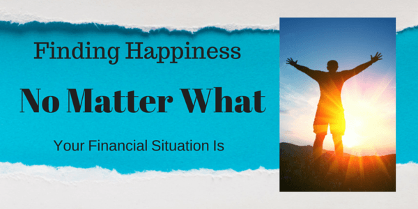 Finding Happiness No Matter What Your Financial Situation Is