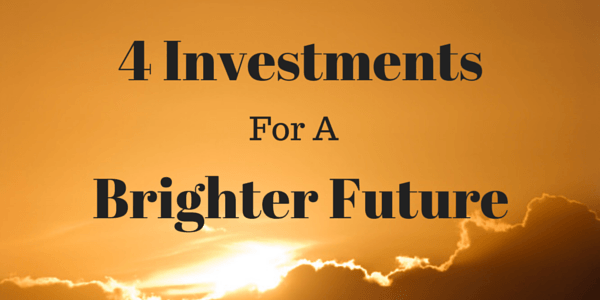 Make These 4 Investments for a Brighter Future