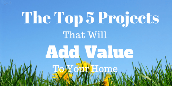 Top 5 Projects That Will Add Value to Your Home