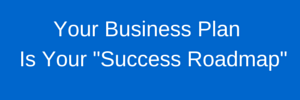 Your business plan is your success roadmap