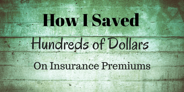How I Saved Hundreds of Dollars on Insurance Premiums