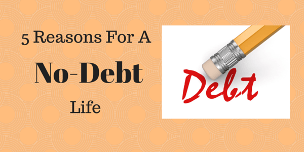 5 Reasons For a No-Debt Life