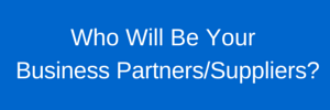 Who will be your partners and suppliers to the new venture?