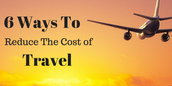 6 Ways to Reduce the Cost of Travel