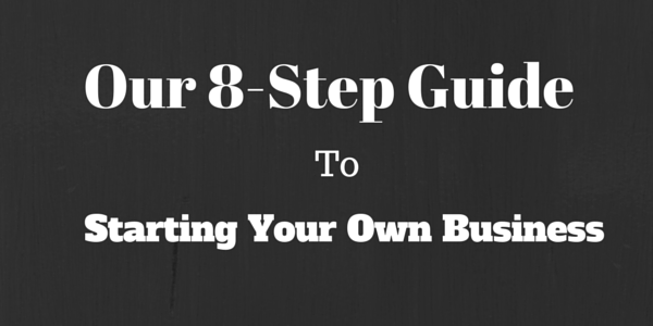 How To Start A Small Business – An 8 Step Guide To Get You Started