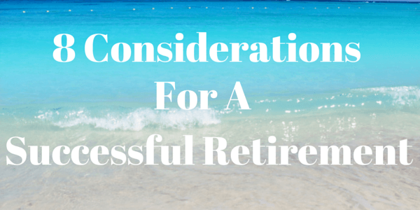 8 Considerations For A Successful Retirement