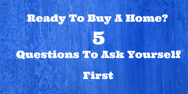 Ready to Buy a Home? Here are 5 Financial Questions You Need to Answer First