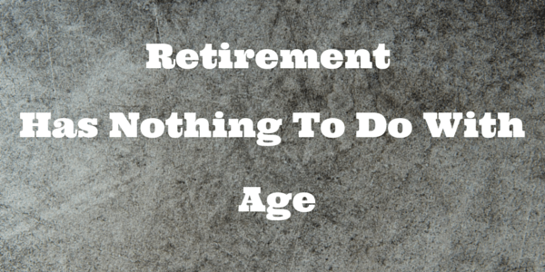 Retirement Has Nothing to Do With Age