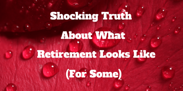 The Shocking Truth About What Retirement Looks Like