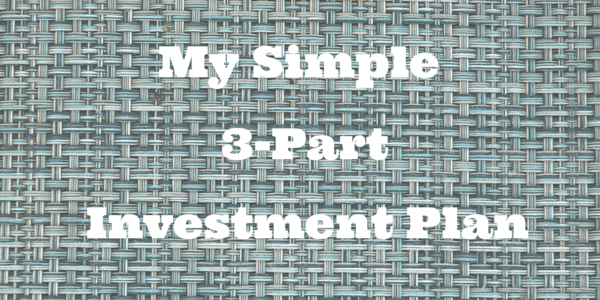 My Simple 3-Part Investment Plan