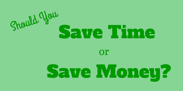 Should You Save Time or Save Money?