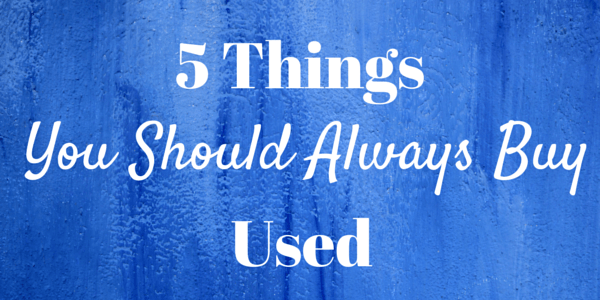 5 Things You Should Always Buy Used