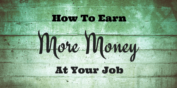 How to Earn More Money at Your Job