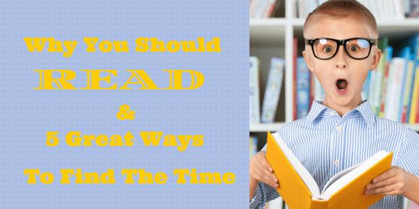 Why Should You Read? And Five Great Ways to Fit it into Your Schedule