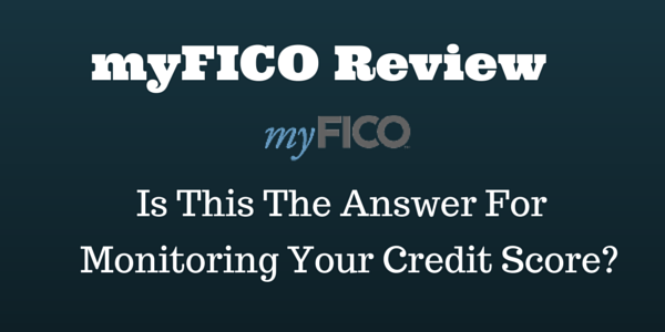 MyFico Review – Is This The Answer To Monitoring Your Credit?