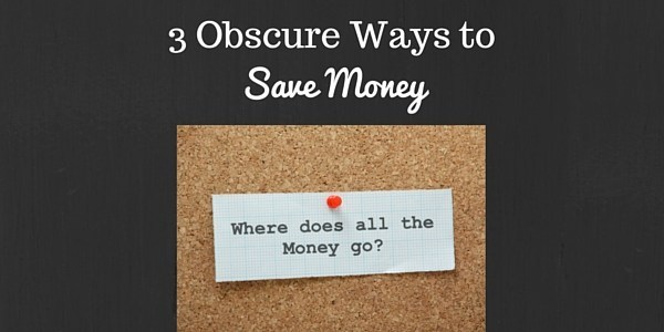 3 Obscure Ways to Save Money