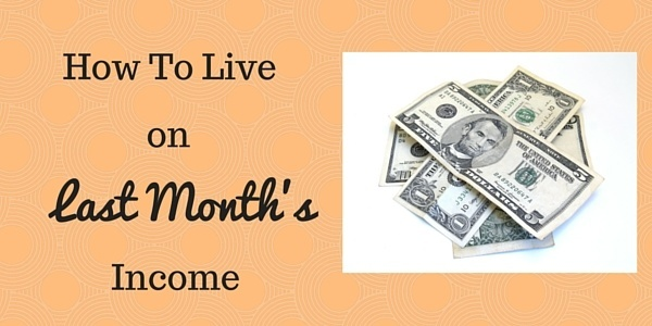 How to Start Living on Last Month's Income