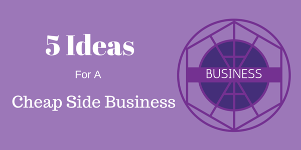 5 Ideas For a Cheap Side Business