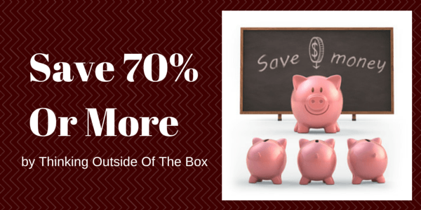Save 70% or More by Thinking Outside of the Box
