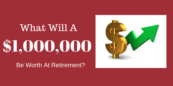 What Will $1,000,000 Be Worth When You Retire?
