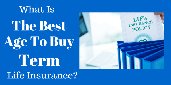 What Is The Best Age To Buy Term Life Insurance?