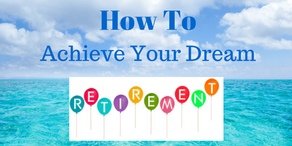 How people can achieve the retirement of their dreams