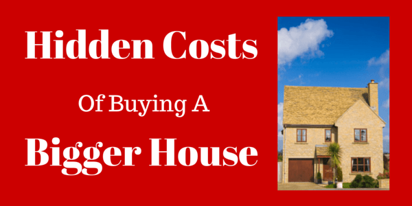 Hidden costs associated with buying a larger home
