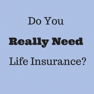 Is life insurance a necessity for you?