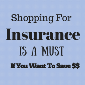 Shopping for insurance is a must if you want to save money