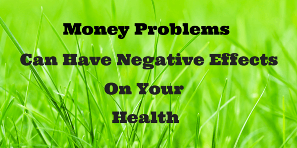How Money Problems Can Have a Negative Effect on Your Health