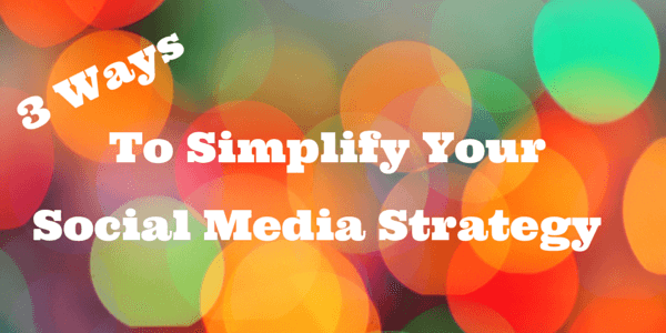 what are some ways you can make your social media strategy simpler as a small business owner?