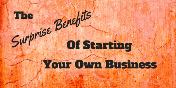 What are the surprise advantages to starting your own small business?