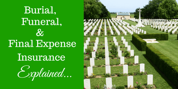 Burial, Funeral and Final Expense Insurance Explained