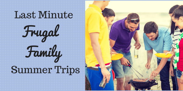 Last Minute Frugal Family Summer Trips to Take