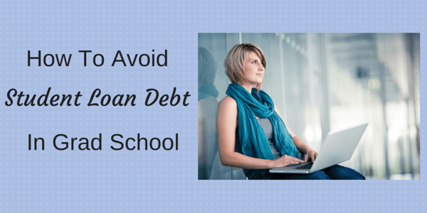 How to Avoid Student Loan Debt in Grad School