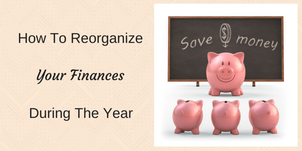 How to Reorganize Your Finances During the Year