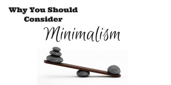 Why You Should Consider Minimalism