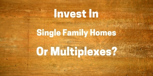 When putting your money into the real estate market, should you but single family dwellings or multiple unit properties?