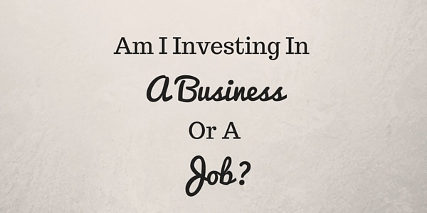 Am I Investing in a Business or a Job?